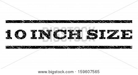 10 Inch Size watermark stamp. Text tag between horizontal parallel lines with grunge design style. Rubber seal black stamp with dirty texture. Vector ink imprint on a white background.