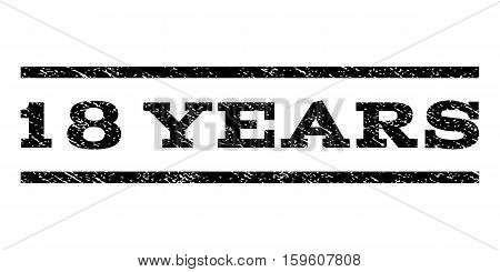 18 Years watermark stamp. Text caption between horizontal parallel lines with grunge design style. Rubber seal black stamp with dust texture. Vector ink imprint on a white background.