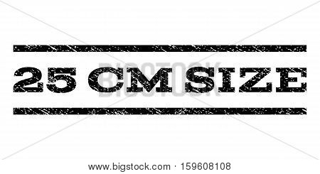 25 cm Size watermark stamp. Text caption between horizontal parallel lines with grunge design style. Rubber seal black stamp with scratched texture. Vector ink imprint on a white background.