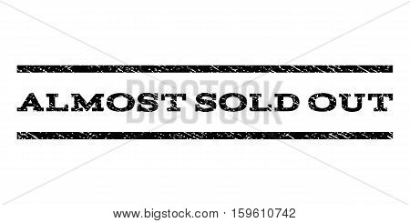 Almost Sold Out watermark stamp. Text tag between horizontal parallel lines with grunge design style. Rubber seal black stamp with scratched texture. Vector ink imprint on a white background.