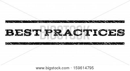 Best Practices watermark stamp. Text tag between horizontal parallel lines with grunge design style. Rubber seal black stamp with scratched texture. Vector ink imprint on a white background.