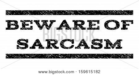 Beware Of Sarcasm watermark stamp. Text tag between horizontal parallel lines with grunge design style. Rubber seal black stamp with scratched texture. Vector ink imprint on a white background.