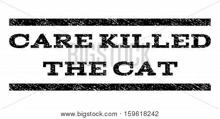 Care Killed The Cat watermark stamp. Text caption between horizontal parallel lines with grunge design style. Rubber seal black stamp with unclean texture. Vector ink imprint on a white background.