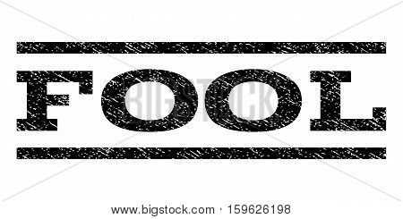 Fool watermark stamp. Text tag between horizontal parallel lines with grunge design style. Rubber seal black stamp with dirty texture. Vector ink imprint on a white background.