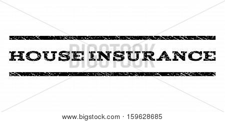House Insurance watermark stamp. Text tag between horizontal parallel lines with grunge design style. Rubber seal black stamp with unclean texture. Vector ink imprint on a white background.