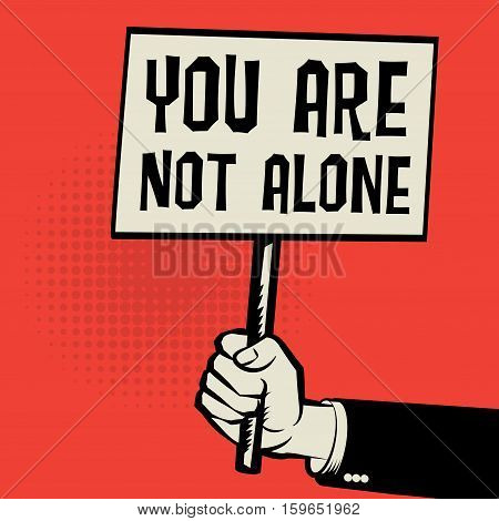 Poster in hand business concept with text You Are Not Alone vector illustration