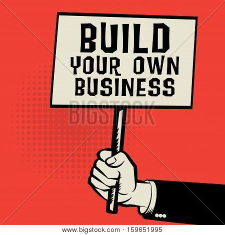 Poster in hand business concept with text Build Your Own Business vector illustration