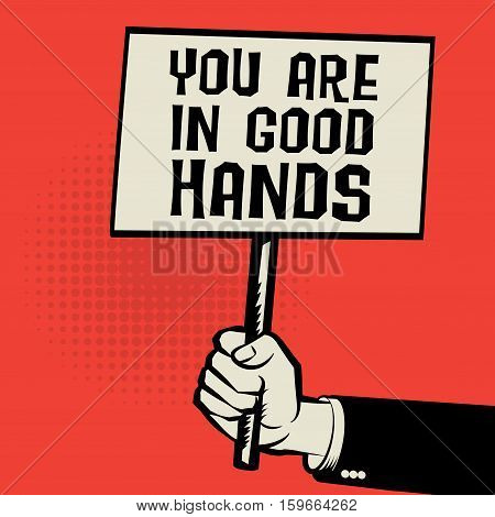 Poster in hand business concept with text You Are in Good Hands vector illustration