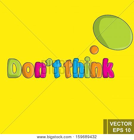 Cartoon Dont Think Inscription Isolated On A Yellow Background. For Your Design.
