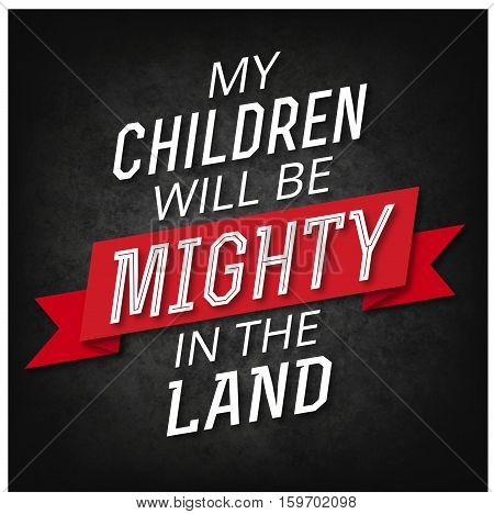 My Children will be Mighty in the Land Bible Verse Art Psalms Design white on black background