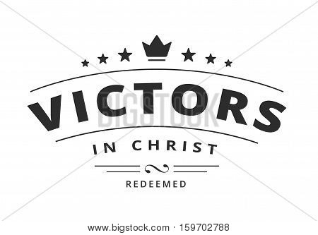 Victors in Christ - Redeemed Christian Emblem Typographic Art Design Black on White