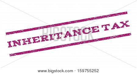 Inheritance Tax watermark stamp. Text tag between parallel lines with grunge design style. Rubber seal stamp with dust texture. Vector purple color ink imprint on a white background.