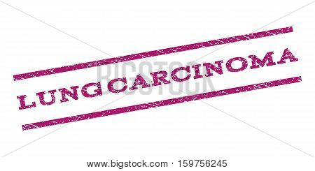 Lung Carcinoma watermark stamp. Text caption between parallel lines with grunge design style. Rubber seal stamp with dust texture. Vector purple color ink imprint on a white background.