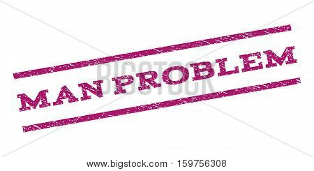 Man Problem watermark stamp. Text caption between parallel lines with grunge design style. Rubber seal stamp with dirty texture. Vector purple color ink imprint on a white background.