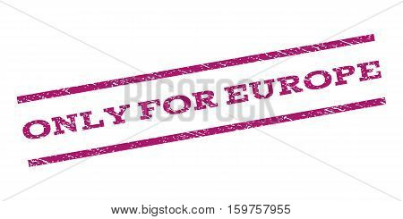 Only For Europe watermark stamp. Text tag between parallel lines with grunge design style. Rubber seal stamp with dust texture. Vector purple color ink imprint on a white background.