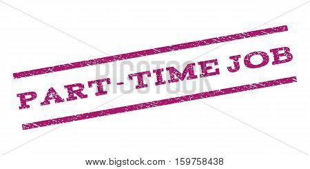 Part-Time Job watermark stamp. Text tag between parallel lines with grunge design style. Rubber seal stamp with dust texture. Vector purple color ink imprint on a white background.