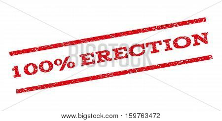 100 Percent Erection watermark stamp. Text caption between parallel lines with grunge design style. Rubber seal stamp with dust texture. Vector red color ink imprint on a white background.