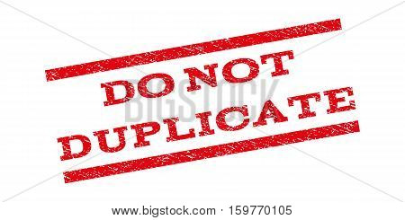 Do Not Duplicate watermark stamp. Text caption between parallel lines with grunge design style. Rubber seal stamp with dirty texture. Vector red color ink imprint on a white background.