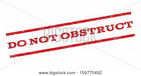 Do Not Obstruct watermark stamp. Text caption between parallel lines with grunge design style. Rubber seal stamp with dust texture. Vector red color ink imprint on a white background.