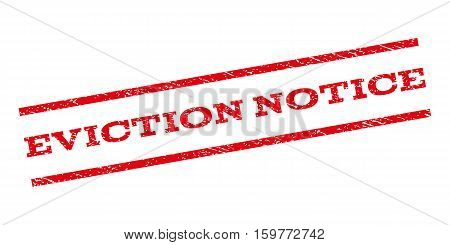 Eviction Notice watermark stamp. Text caption between parallel lines with grunge design style. Rubber seal stamp with dirty texture. Vector red color ink imprint on a white background.