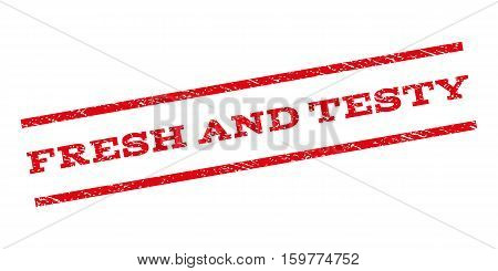 Fresh and Testy watermark stamp. Text caption between parallel lines with grunge design style. Rubber seal stamp with dirty texture. Vector red color ink imprint on a white background.