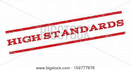 High Standards watermark stamp. Text tag between parallel lines with grunge design style. Rubber seal stamp with dirty texture. Vector red color ink imprint on a white background.