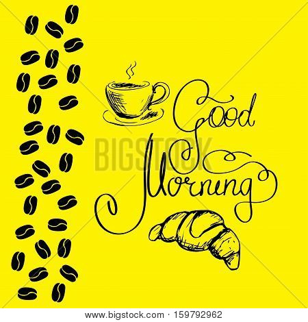 Good morning lettering with coffee cup and croissant, black on yellow background, stock vector illustration