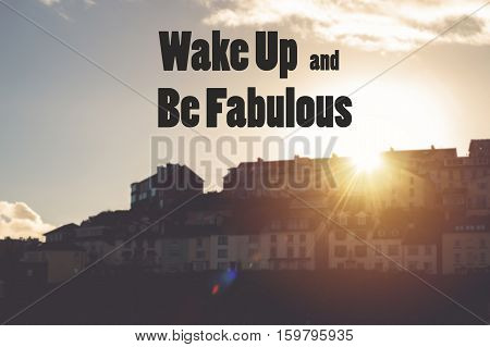 Inspirational quote : Wake up and be fabulous