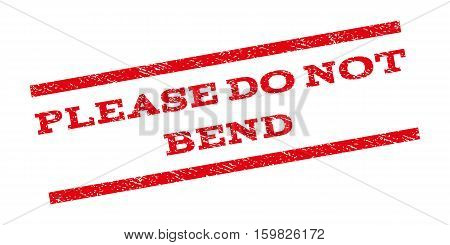 Please Do Not Bend watermark stamp. Text tag between parallel lines with grunge design style. Rubber seal stamp with unclean texture. Vector red color ink imprint on a white background.