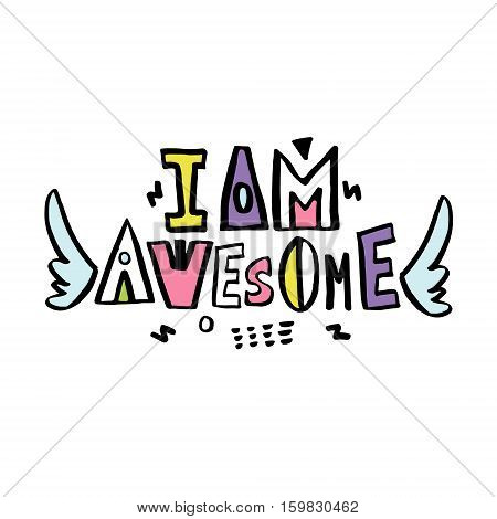 I am Awesome. Expressive hand drawn phrase. Perfectly look on t-shirt bags apparel design. Modern Vector Illustration poster