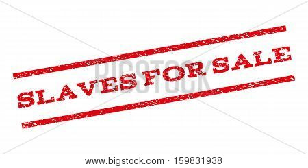 Slaves For Sale watermark stamp. Text tag between parallel lines with grunge design style. Rubber seal stamp with scratched texture. Vector red color ink imprint on a white background.