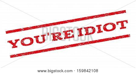 You'Re Idiot watermark stamp. Text caption between parallel lines with grunge design style. Rubber seal stamp with dust texture. Vector red color ink imprint on a white background.
