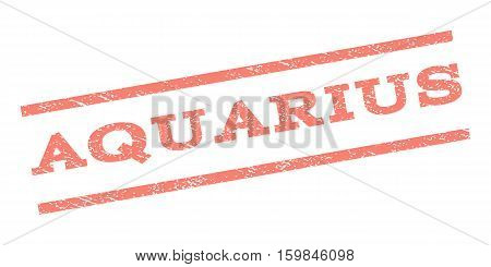 Aquarius watermark stamp. Text tag between parallel lines with grunge design style. Rubber seal stamp with dirty texture. Vector salmon color ink imprint on a white background.