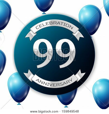 Silver number ninety nine years anniversary celebration on blue circle paper banner with silver ribbon. Realistic blue balloons with ribbon on white background. Vector illustration.