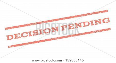 Decision Pending watermark stamp. Text caption between parallel lines with grunge design style. Rubber seal stamp with dirty texture. Vector salmon color ink imprint on a white background.