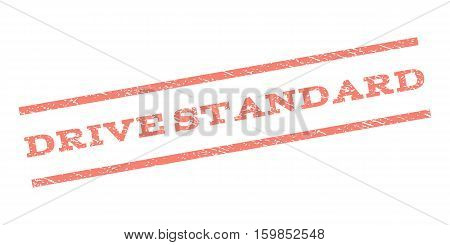 Drive Standard watermark stamp. Text tag between parallel lines with grunge design style. Rubber seal stamp with scratched texture. Vector salmon color ink imprint on a white background.