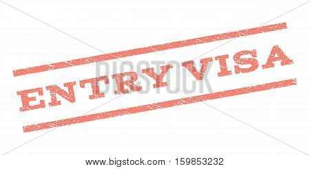 Entry Visa watermark stamp. Text caption between parallel lines with grunge design style. Rubber seal stamp with dust texture. Vector salmon color ink imprint on a white background.