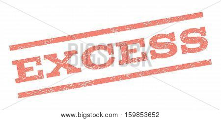 Excess watermark stamp. Text tag between parallel lines with grunge design style. Rubber seal stamp with dust texture. Vector salmon color ink imprint on a white background.