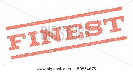 Finest watermark stamp. Text caption between parallel lines with grunge design style. Rubber seal stamp with dust texture. Vector salmon color ink imprint on a white background.