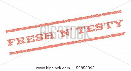 Fresh 'N' Testy watermark stamp. Text tag between parallel lines with grunge design style. Rubber seal stamp with dust texture. Vector salmon color ink imprint on a white background.