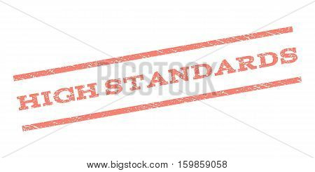 High Standards watermark stamp. Text tag between parallel lines with grunge design style. Rubber seal stamp with dirty texture. Vector salmon color ink imprint on a white background.