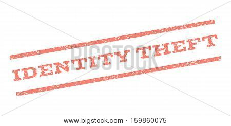 Identity Theft watermark stamp. Text tag between parallel lines with grunge design style. Rubber seal stamp with scratched texture. Vector salmon color ink imprint on a white background.