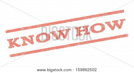 Know How watermark stamp. Text caption between parallel lines with grunge design style. Rubber seal stamp with dirty texture. Vector salmon color ink imprint on a white background.