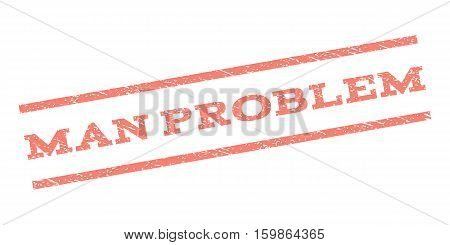 Man Problem watermark stamp. Text caption between parallel lines with grunge design style. Rubber seal stamp with dirty texture. Vector salmon color ink imprint on a white background.