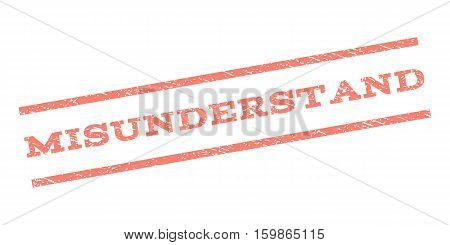 Misunderstand watermark stamp. Text tag between parallel lines with grunge design style. Rubber seal stamp with scratched texture. Vector salmon color ink imprint on a white background.
