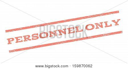 Personnel Only watermark stamp. Text tag between parallel lines with grunge design style. Rubber seal stamp with scratched texture. Vector salmon color ink imprint on a white background.