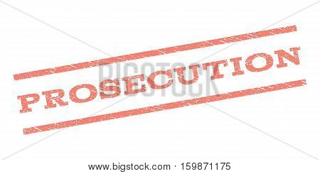 Prosecution watermark stamp. Text tag between parallel lines with grunge design style. Rubber seal stamp with dust texture. Vector salmon color ink imprint on a white background.
