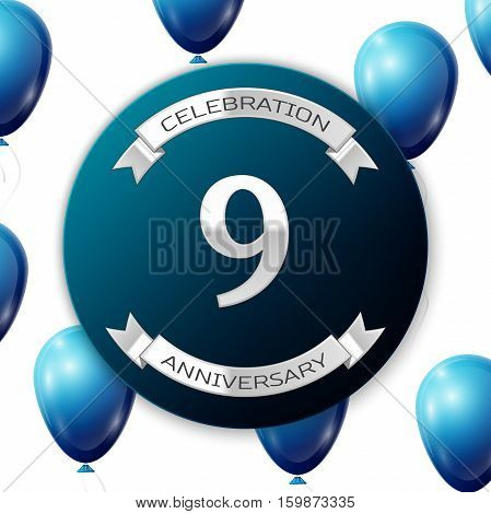 Silver number nine years anniversary celebration on blue circle paper banner with silver ribbon. Realistic blue balloons with ribbon on white background. Vector illustration.