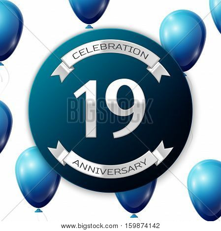Silver number nineteen years anniversary celebration on blue circle paper banner with silver ribbon. Realistic blue balloons with ribbon on white background. Vector illustration.