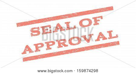 Seal Of Approval watermark stamp. Text tag between parallel lines with grunge design style. Rubber seal stamp with unclean texture. Vector salmon color ink imprint on a white background.